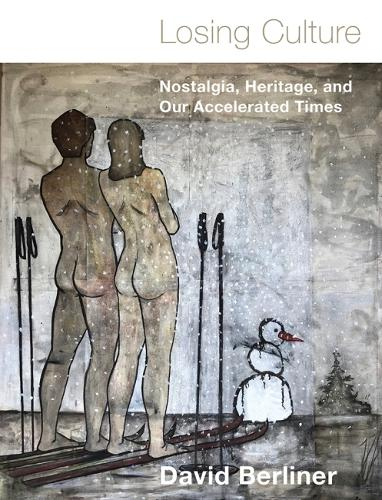 Losing Culture: Nostalgia, Heritage, and Our Accelerated Times (Hardback)
