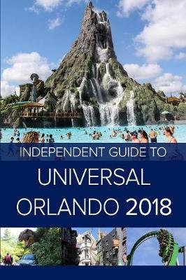 The Independent Guide to Universal Orlando 2018 (Travel Guide) (Paperback)
