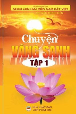 Chuyện V ng Sanh - Tập 1: Những c u chuyện c  thật về người niệm Phật v ng sanh (Paperback)