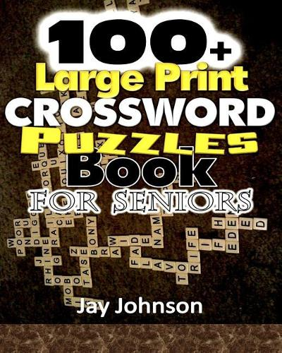 100+ Large Print Crossword Puzzle Book for Seniors: A Unique Large Print Crossword Puzzle Book For Adults Brain Exercise On Todays Contemporary Words (The Brain Games For Seniors Large Print)! - Brain Games for Seniors 1 (Paperback)