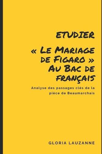 Etudier Le Mariage de Figaro au Bac de francais: Analyse des passages cles de la piece de Beaumarchais (Paperback)