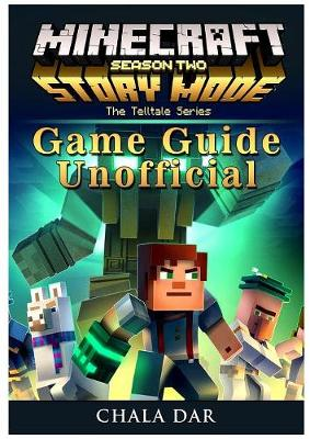 Minecraft Story Mode Season 2, Xbox One, Ps4, Pc, Wiki, Apk, Cheats, Tips,  Game Guide Unofficial by Hse Guides | Waterstones