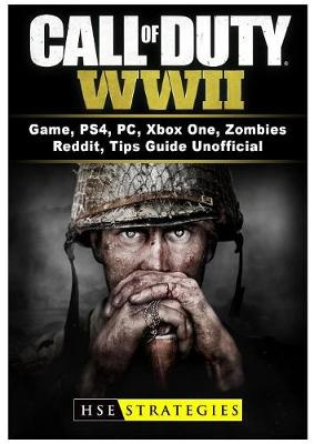 Call of Duty WWII Game, PS4, PC, Xbox One, Zombies, Reddit, Tips Guide Unofficial (Paperback)