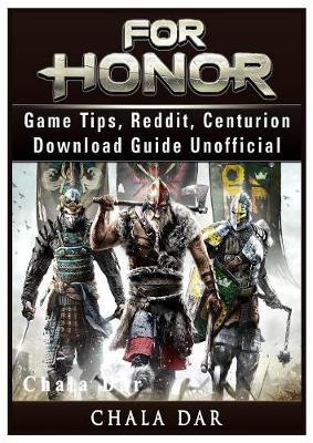 For Honor Game Tips, Reddit, Centurion, Download Guide Unofficial (Paperback)