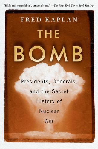 The Bomb: Presidents, Generals, and the Secret History of Nuclear War (Paperback)