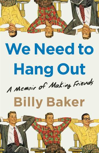 We Need to Hang Out: A Memoir of Making Friends (Hardback)