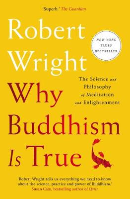 Why Buddhism Is True: The Science and Philosophy of Meditation and Enlightenment (Paperback)