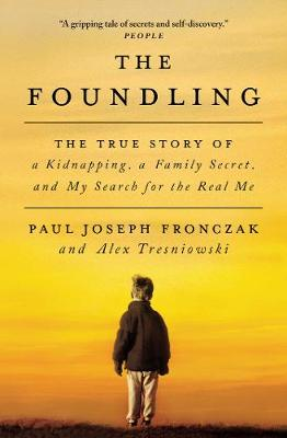 The Foundling: The True Story of a Kidnapping, a Family Secret, and My Search for the Real Me (Paperback)