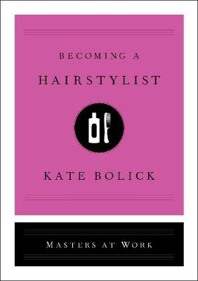 Becoming a Hairstylist - Masters at Work (Hardback)
