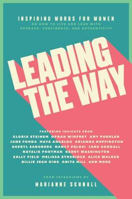 Leading the Way: Inspiring Words for Women on How to Live and Lead with Courage, Confidence, and Authenticity (Paperback)