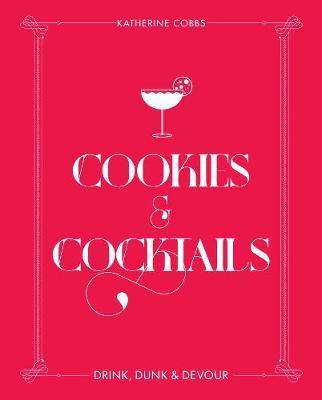 Cookies & Cocktails: Drink, Dunk & Devour - Spirited Pairings (Hardback)