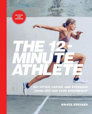 The 12-Minute Athlete: Get Fitter, Faster, and Stronger Using HIIT and Your Bodyweight (Paperback)