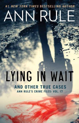 Lying in Wait: Ann Rule's Crime Files: Vol.17 - Ann Rule's Crime Files (Paperback)
