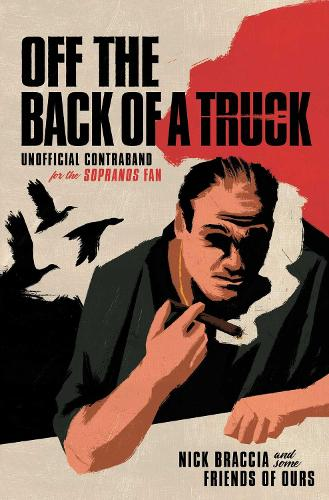 Off the Back of a Truck: Unofficial Contraband for the Sopranos Fan (Hardback)