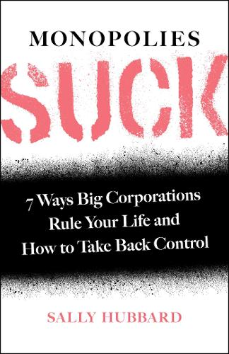 Monopolies Suck: 7 Ways Big Corporations Rule Your Life and How to Take Back Control (Hardback)