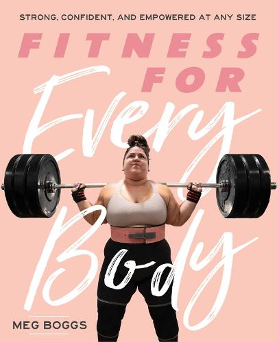 Fitness for Every Body: Strong, Confident, and Empowered at Any Size (Paperback)