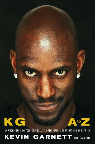 KG: A to Z: An Uncensored Encyclopedia of Life, Basketball, and Everything in Between (Hardback)