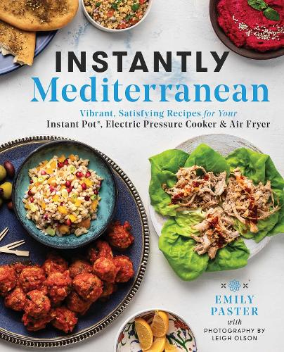 Instantly Mediterranean: Vibrant, Satisfying Recipes for Your Instant Pot (R), Electric Pressure Cooker, and Air Fryer (Paperback)
