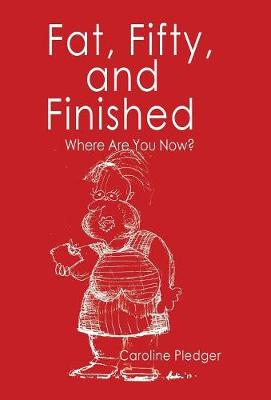 Fat, Fifty, and Finished: Where Are You Now? (Hardback)