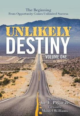Unlikely Destiny: Volume One: The Beginning from Opportunity Comes Unlimited Success (Hardback)