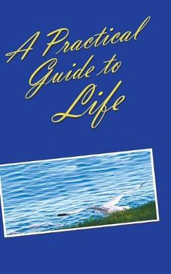 A Practical Guide to Life (Hardback)