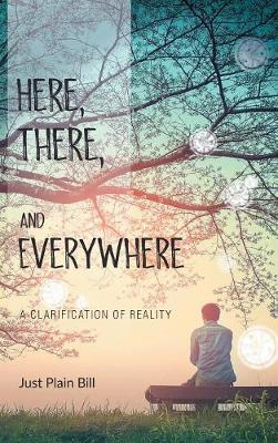 Here, There, and Everywhere: A Clarification of Reality (Hardback)