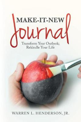 Make-It-New Journal: Transform Your Outlook; Rekindle Your Life (Paperback)