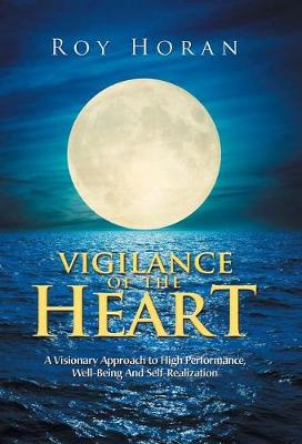 Vigilance of the Heart: A Visionary Approach to High Performance, Well-Being and Self-Realization (Hardback)