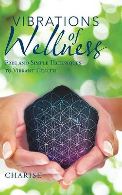 Vibrations of Wellness: Free and Simple Techniques to Vibrant Health (Hardback)