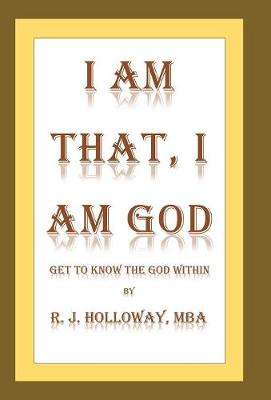 I Am That, I Am God: Get to Know the God Within (Hardback)