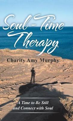 Soul-Time Therapy: A Time to Be Still and Connect with Soul (Hardback)