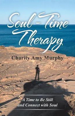Soul-Time Therapy: A Time to Be Still and Connect with Soul (Paperback)