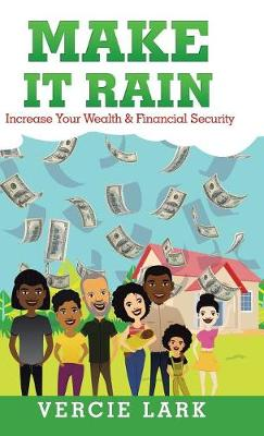 Make It Rain: Increase Your Wealth & Financial Security (Hardback)