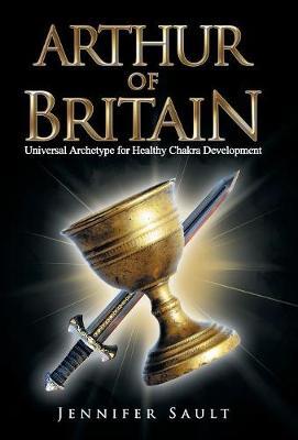 Arthur of Britain: Universal Archetype for Healthy Chakra Development (Hardback)