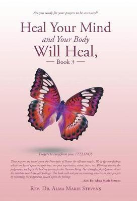 Heal Your Mind and Your Body Will Heal, Book 3: Healing Fears and Phobias (Hardback)