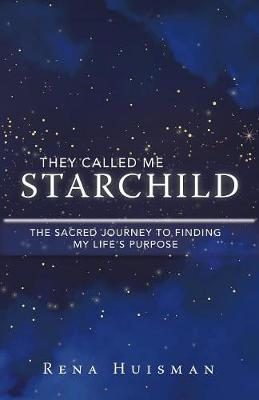 They Called Me Starchild: The Sacred Journey to Finding My Life's Purpose (Paperback)