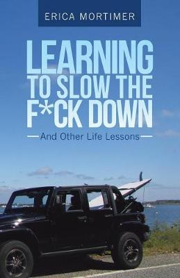 Learning to Slow the F*Ck Down: And Other Life Lessons (Paperback)