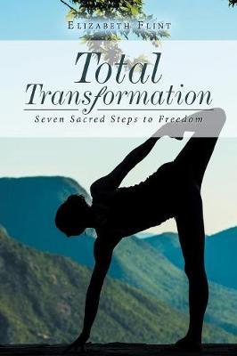 Total Transformation: Seven Sacred Steps to Freedom (Paperback)