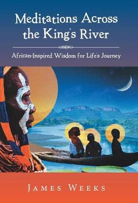 Meditations Across the King's River: African-Inspired Wisdom for Life's Journey (Hardback)