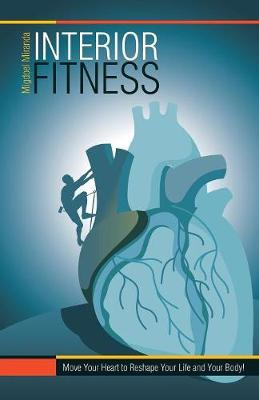 Interior Fitness: Move Your Heart to Reshape Your Life and Your Body! (Paperback)