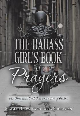 The Badass Girl's Book of Prayers: For Girls with Soul, Sass and a Lot of Badass (Hardback)