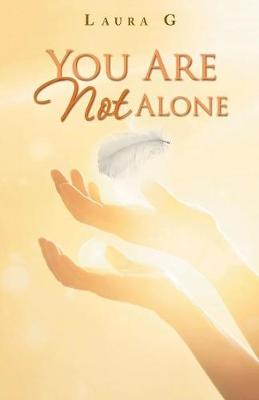 You Are Not Alone: Experience the Divine Love and the Power of the Miracles That God Performs in the Lives of Each of Us (Paperback)
