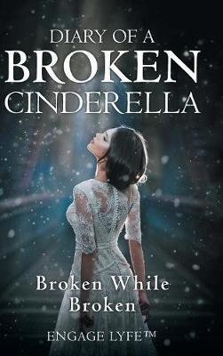 Diary of a Broken Cinderella: Broken While Broken (Hardback)