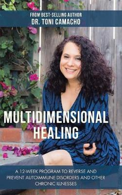 Multidimensional Healing: A 12-Week Program to Reverse and Prevent Autoimmune Disorders and Other Chronic Illnesses (Hardback)