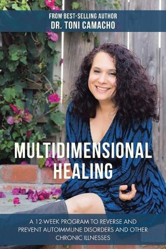 Multidimensional Healing: A 12-Week Program to Reverse and Prevent Autoimmune Disorders and Other Chronic Illnesses (Paperback)