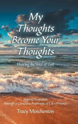 My Thoughts Become Your Thoughts: Hearing the Voice of God (Hardback)