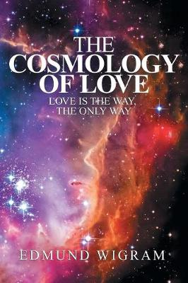 The Cosmology of Love: Love Is the Way, the Only Way (Paperback)