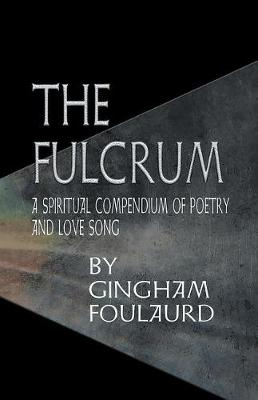 The Fulcrum: A Spiritual Compendium of Poetry and Love Song (Paperback)