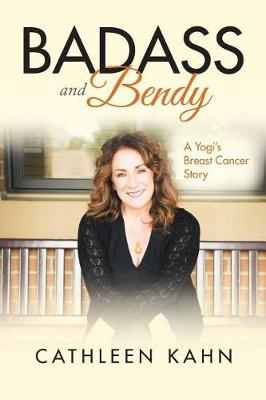 Badass and Bendy: A Yogi's Breast Cancer Story (Paperback)