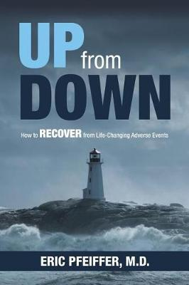 Up from Down: How to Recover from Life-Changing Adverse Events (Paperback)